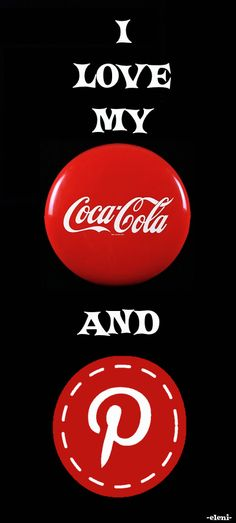 I LOVE MY COCA COLA AND PINTEREST (personalised) - created by eleni