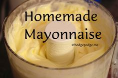 Homemade mayonnaise in mixer www.hodgepodge.me