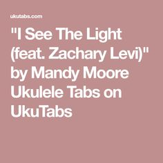 """I See The Light (feat. Zachary Levi)"" by Mandy Moore Ukulele Tabs on UkuTabs"