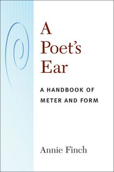 A poet's ear : a handbook of meter and form / Annie Finch - Ann Arbor : University of Michigan Press, cop. 2013