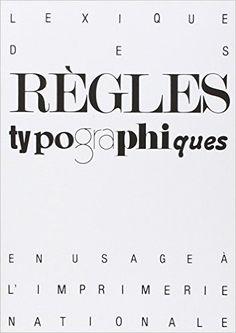 Amazon.fr - Lexique des règles typographiques en usage à l'Imprimerie nationale - Collectif - Livres
