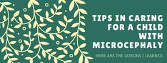 TIPS IN CARING FOR A CHILD WITH MICROCEPHALY