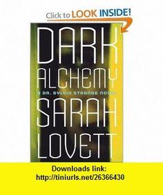 Dark Alchemy A Dr. Sylvia Strange Novel (9780684855998) Sarah Lovett , ISBN-10: 0684855992  , ISBN-13: 978-0684855998 ,  , tutorials , pdf , ebook , torrent , downloads , rapidshare , filesonic , hotfile , megaupload , fileserve