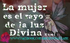 Bendiciones almas queridas! La mujer es el rayo de la     luz Divina. Rumi, Amor y Luz, (agape ke fos).         #Bendiciones, #alma, #querida, #mujer, #rayo, #luz, #divina, rumi, #amor, #agape, #fos Archetypal Flame Αρχέτυπη Φλόγα - Google+