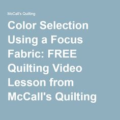 Color Selection Using a Focus Fabric: FREE Quilting Video Lesson from McCall's Quilting