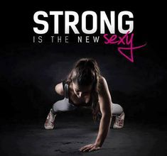 """Training Motivation: """"Strong is the new Sexy!"""" Strong Woman Quotes"""