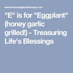 """""""E"""" is for """"Eggplant"""" (honey garlic grilled!) - Treasuring Life's Blessings"""
