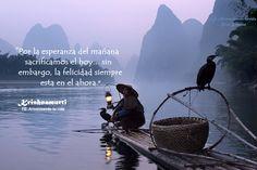 """Jiddu Krishnamurti. """"Por la esperanza del mañana sacrificamos el hoy... sin embargo, la felicidad siempre esta en el ahora."""""""