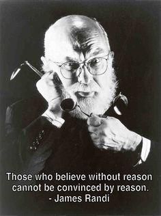 James Randi is a skeptic hero of mine. Great quote, Mr. Randi!
