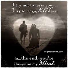 I try not to miss you, i try to let go, but in the end, you're always on my mind. | #grief #loss #quotes | all-greatquotes.com