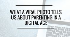 What a photo gone viral tells us about digital parenting
