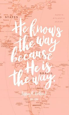 He knows the way because He is the way. —Jeffrey R. Holland #LDS