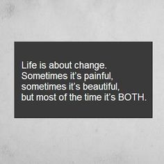 Life changes whether you want it to or not!
