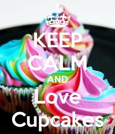 http://www.keepcalm-o-matic.co.uk/p/keep-calm-and-love-cupcakes-1172/