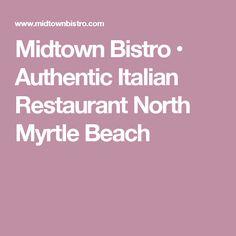 Midtown Bistro • Authentic Italian Restaurant North Myrtle Beach
