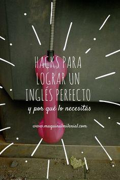 hacks ingles perfecto. segundo idioma. lenguaje. aprendizaje. beneficios. lifehacks. life. comunicación. aprender. enseñanza.
