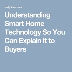 Understanding Smart Home Technology So You Can Explain It to Buyers