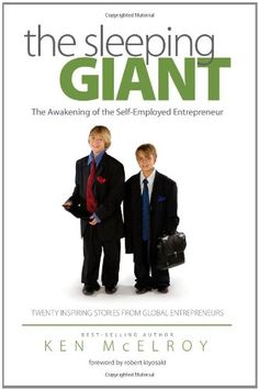 The Sleeping Giant: The Awakening of the Self-Employed Entrepreneur. Twenty Inspiring Stories from Global Entrepreneurs.