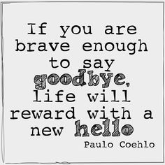 Clipboard & New Hello If you are brave enough to say goodbye, life will reward with a new hello.If you are brave enough to say goodbye, life will reward with a new hello. The Words, More Than Words, Cool Words, Great Quotes, Quotes To Live By, Inspirational Quotes, Words Quotes, Me Quotes, Sayings