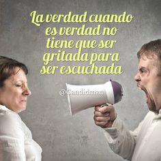 """""""La #Verdad cuando es #Verdad no tiene que ser gritada para ser #Escuchada"""". #Citas #Frases @Candidman"""