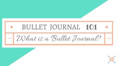 Bullet Journal 101: What is a Bullet Journal?