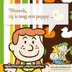 'Neeeeh, zij is nog een puppy...' - Bij de Uitvinder spelen baby's, dreumesen en peuters met en door elkaar. En als je als peuter dan net een jong hondje hebt gezien noem je een baby gewoon een puppy - www.de-uitvinder.nl