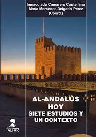 Al-Andalus hoy : siete estudios y un contexto / Inmaculada Camarero  Castellano, Mara Mercedes Delgado Prez (coord.). Sevilla : Alfar, 2015.