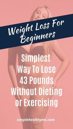 Weight Loss For Beginners: Simplest Way To Lose 43 Pounds Without Dieting or Exercising Weight Loss Diet Plan, Losing Weight Tips, Fast Weight Loss, Weight Loss Motivation, Weight Gain, Weight Loss Tips, How To Lose Weight Fast, Lose Belly Fat, Simple Way