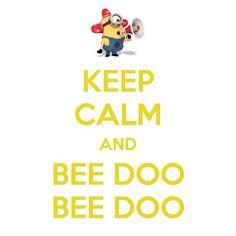 Keep calm and BEE DOO BEE DOO!