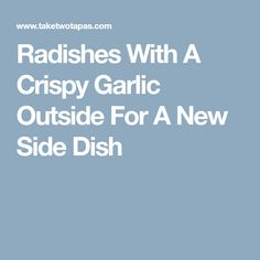 Radishes With A Crispy Garlic Outside For A New Side Dish