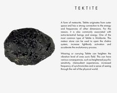 A form of meteorite, Tektite originates from outer space and has a strong connection to the energy and frequencies of other dimensions. For this reason, it is also commonly associated with extra-terrestrial beings and energy. One of the most common type of Tektite is Moldavite. This meteor stone can be used to open the chakra system, increase lightbody activation and accelerate the evolutionary process. Wearing or carrying Tektite can heighten the vibration level of ones auric field. This…