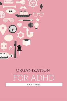 """Tips from """"Organizing Solutions for People with ADHD"""" by Susan C. Pinsky and Pinterest."""