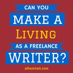 Can you make a living as a freelance writer? | Allison Tait