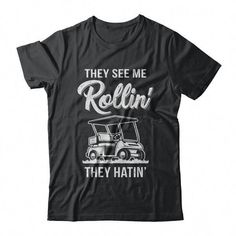 They See Me Rollin They Hatin Funny Golfers T-Shirt Hoodie Crazy Saying Shirts Funny Quote Shirts Golf Shirts Golfer Shirts Golfer Uniforms Shirts Hilarious Humor Apparel Shirts Humorous Shirts Jobs Shirts Latest Slogan Joke Shirts Sarcastic Shirt Funny Shirt Sayings, Sarcastic Shirts, Funny Tees, Shirts With Sayings, Quote Shirts, Sports Sayings, Womens Golf Shirts, Golf T Shirts, Dad To Be Shirts