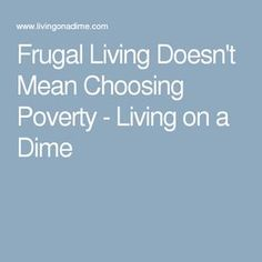 Frugal Living Doesn't Mean Choosing Poverty - Living on a Dime