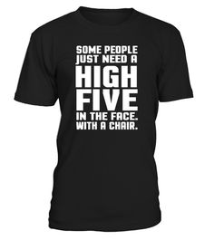 # Some People Just Need A High Five Tshirt .  Some People Just Need A High Tshirt (Shirt | Hoodie)gift for mom, gift for son, Gift for dad, merry christmas and happy new year, merry christmas, trending, funny t shirts, amazing t shirts, awesome t shirt, best gift for mom, funny quotes, quotes, life quotes, custom t shirts, vintage t shirts, tee shirt, cool t shirts, funny t shirt, friend, mother, father, grandpa, grandma, daughter, for men, for women, Sarcastic, humor, trending quote, quote…
