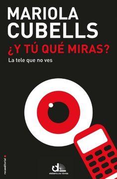 '¿Y tú qué miras?', a la venta el libro de Mariola Cubells sobre la tele que no ves
