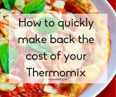 How to quickly make back the cost of your Thermomix