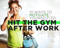 Need these now that I work during the day!! 10 Ways to Motivate Yourself to Hit the Gym After Work | Women's Health Magazine