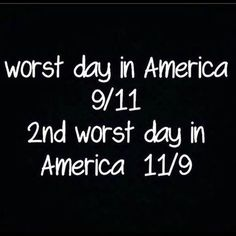 Worst day in American 9/11. Second worst day in America 11/09