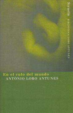 En el culo del mundo António Lobo Antunes. http://marte.biblioteca.upm.es/uhtbin/cgisirsi/x/y/0/05?user_id=&searchdata1=Lobo+Antunes+Antonio