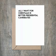 All I Want for Christmas is New Presidential Candidates. Funny Christmas Card. Love Christmas Card. Romantic Christmas Card. Seriously.