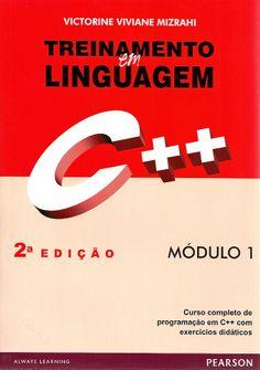MIZRAHI, Victorine Viviane. Treinamento em Linguagem C++: módulo 1. 2 ed. São Paulo: Makron Books, 2007. 234 p. Inclui índice; il. tab. quad.; 24cm. ISBN 9788576050452.  Palavras-chave: LINGUAGEM DE PROGRAMACAO PARA COMPUTADORES; C++.  CDU 004.434:5 / M685t / 2 ed. / 2007