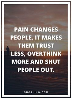 Pain changes people..
