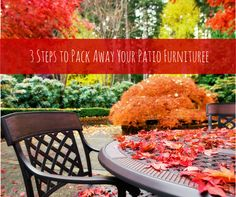 It's fall, and soon it will be time to pack away the patio furniture so it isn't ruined by snow, ice or salt over the winter. Here are a few tips.