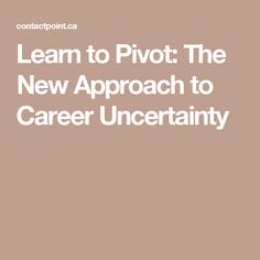 Learn to Pivot: The New Approach to Career Uncertainty