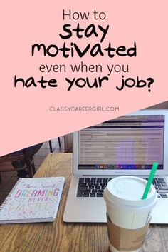How to Stay Motivated When You Hate Your Job - Classy Career Girl Career Help, Job Career, Career Planning, Career Success, Career Change, Career Advice, Hating Your Job, Promotion, Career Inspiration