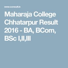 Maharaja College Chhatarpur Result 2016 - BA, BCom, BSc I,II,III