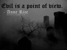 Evil is a point of view. - Anne Rice, Interview With a Vampire #book #quotes