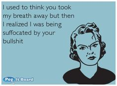 I used to think you took my breath away but then I realized I was being suffocated by your bullshit. Funny Jokes, Hilarious, Best Facebook, Take My Breath, Truth Hurts, E Cards, Funny Cute, I Laughed, Favorite Quotes